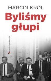 Bylismy-glupi_Marcin-Krol,images_product,25,978-83-7700-192-9